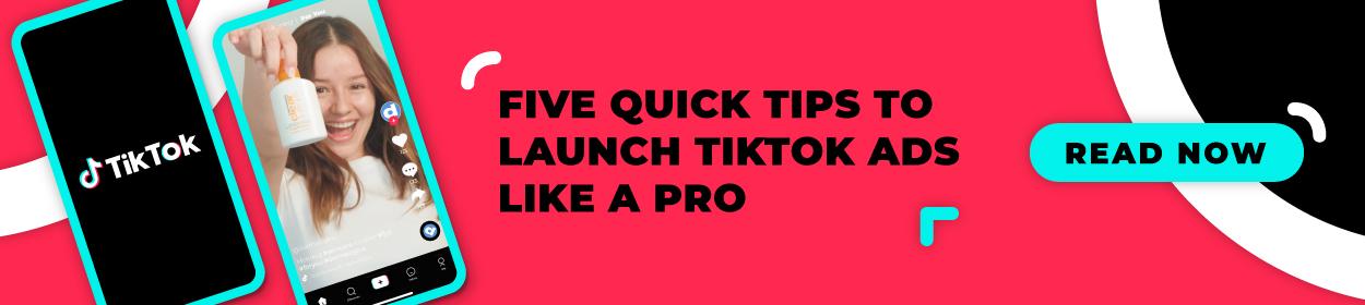 Five tips to launch TikTok ads like a pro!