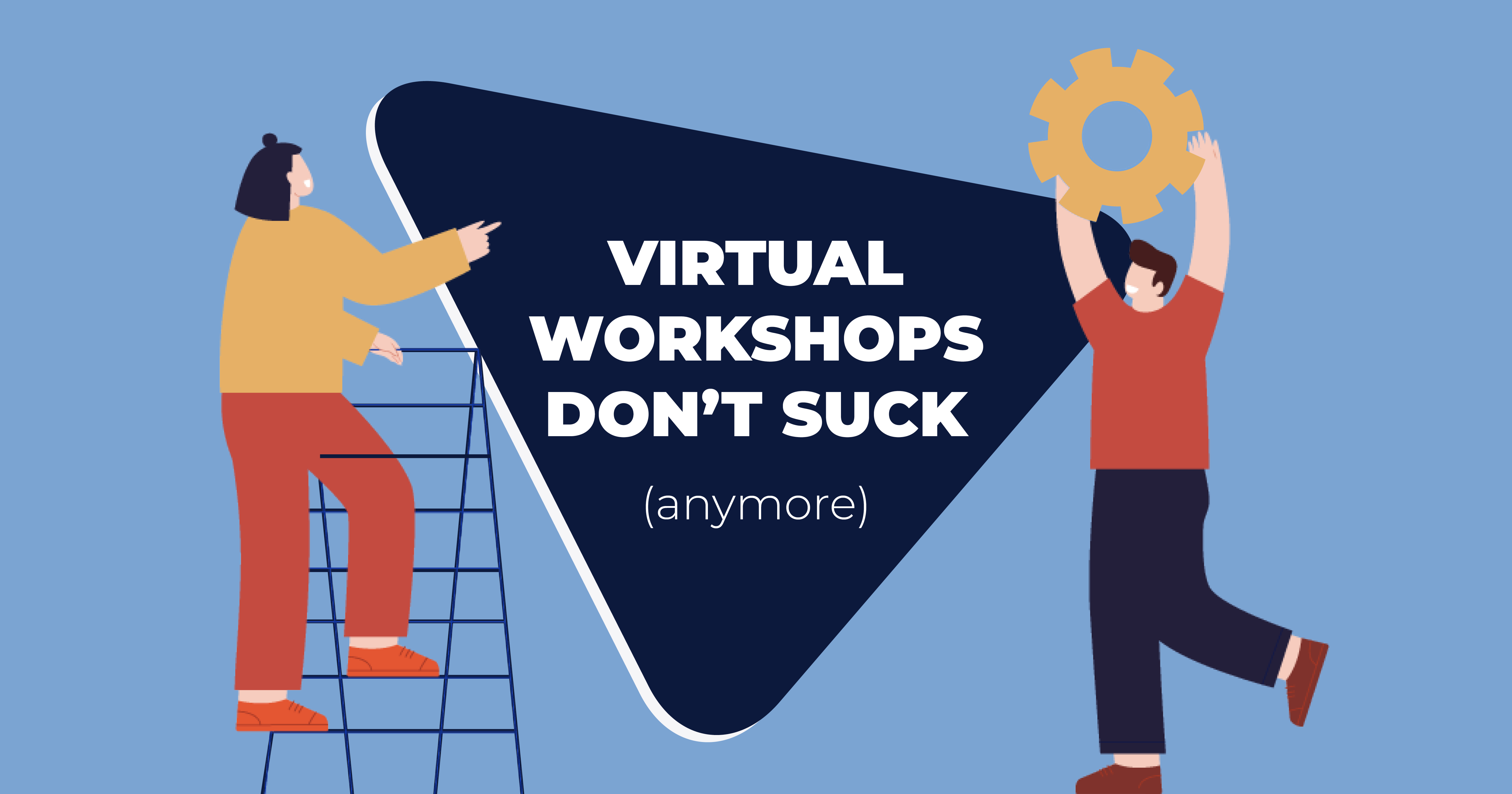 Virtual Workshops Don't Suck (Anymore)