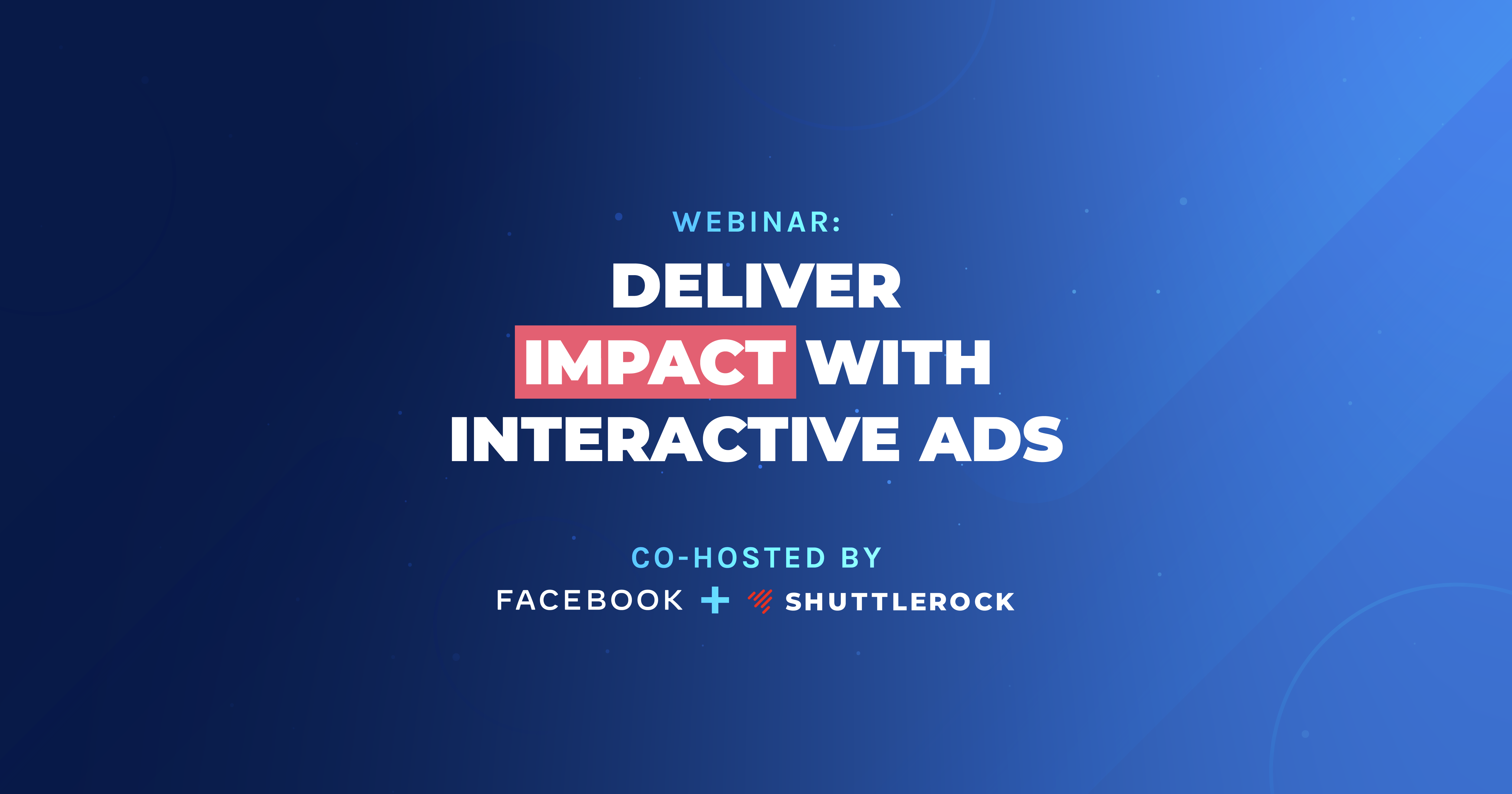 Facebook & Shuttlerock: Deliver Impact with Interactive Ads