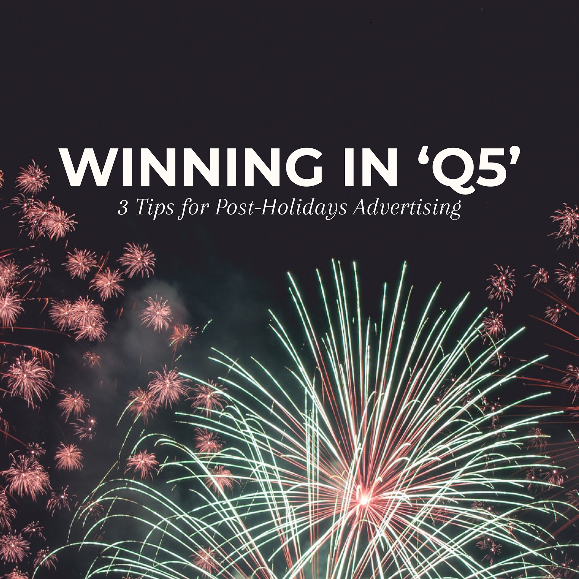 Winning In Q5: 3 Tips For Post-Holidays Advertising
